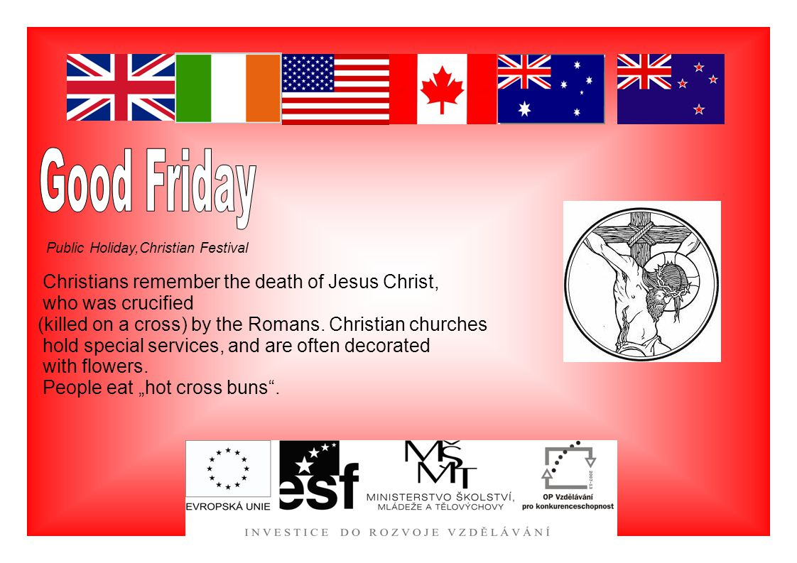 Public Holiday,Christian Festival Christians remember the death of Jesus Christ, who was crucified (killed on a cross) by the Romans. Christian church