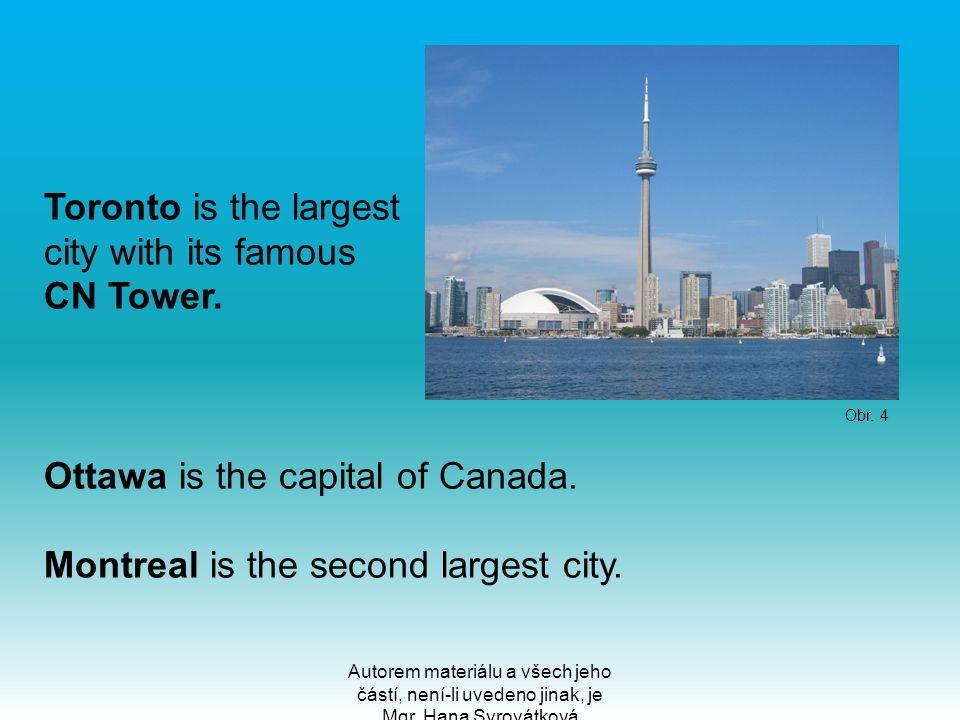 Autorem materiálu a všech jeho částí, není-li uvedeno jinak, je Mgr. Hana Syrovátková Toronto is the largest city with its famous CN Tower. Ottawa is