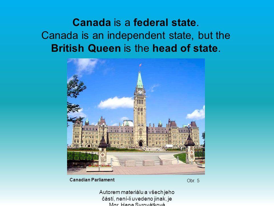 Autorem materiálu a všech jeho částí, není-li uvedeno jinak, je Mgr. Hana Syrovátková Canada is a federal state. Canada is an independent state, but t