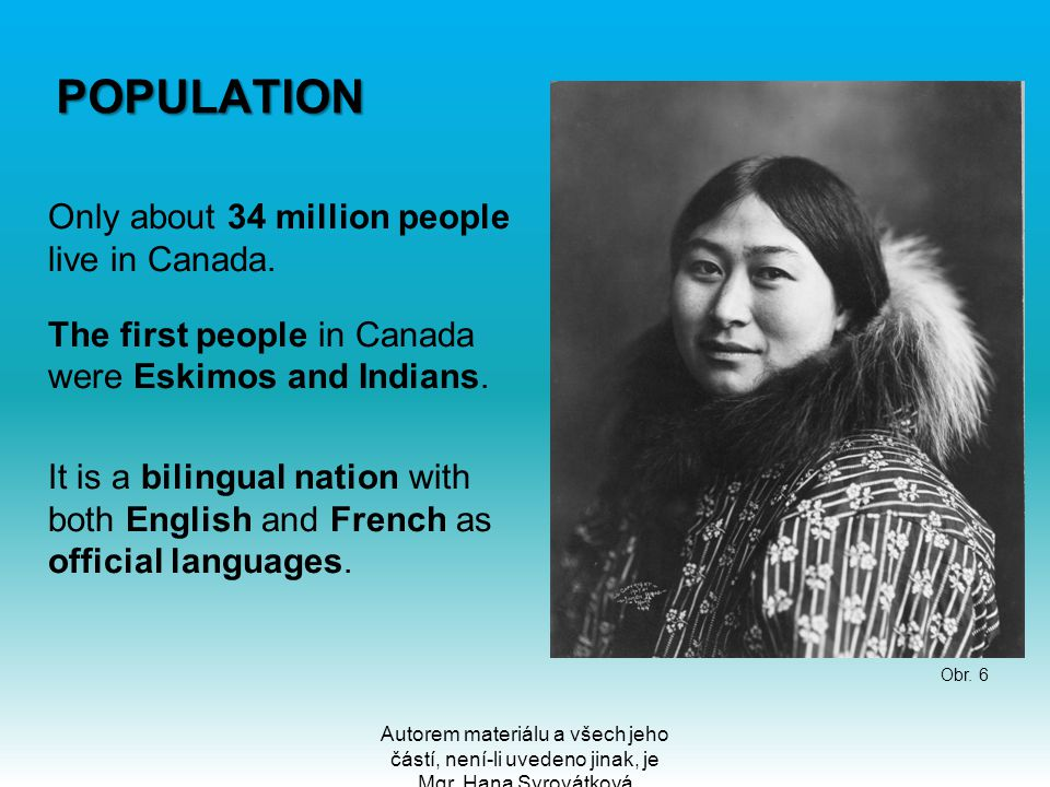 POPULATION Only about 34 million people live in Canada.
