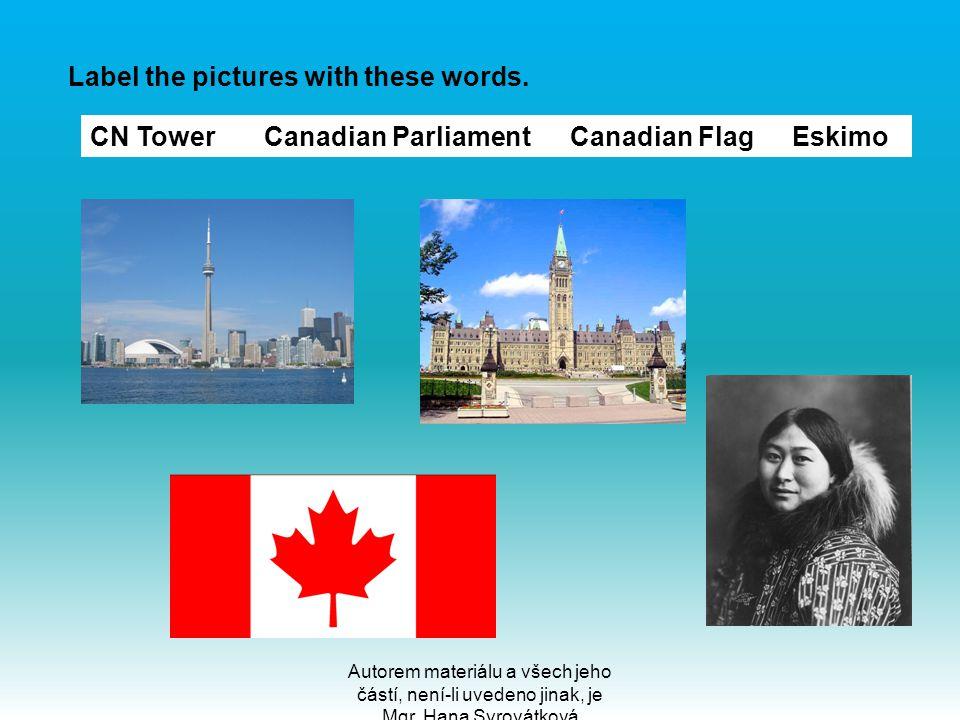 Autorem materiálu a všech jeho částí, není-li uvedeno jinak, je Mgr. Hana Syrovátková Label the pictures with these words. CN Tower Canadian Parliamen