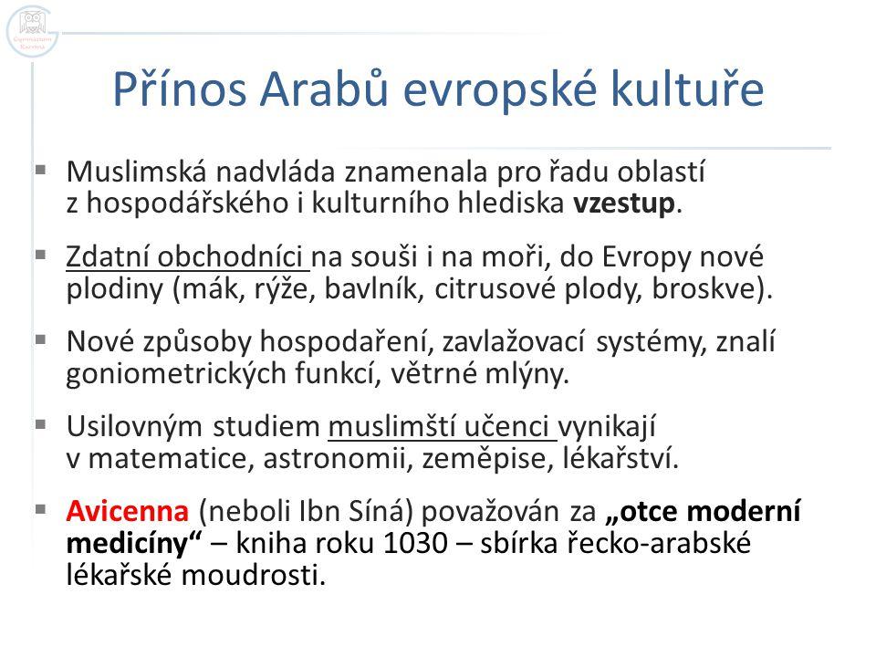 Přínos Arabů evropské kultuře  Muslimská nadvláda znamenala pro řadu oblastí z hospodářského i kulturního hlediska vzestup.