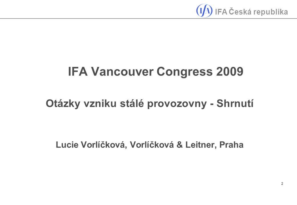 IFA Česká republika 2 IFA Vancouver Congress 2009 Otázky vzniku stálé provozovny - Shrnutí Lucie Vorlíčková, Vorlíčková & Leitner, Praha