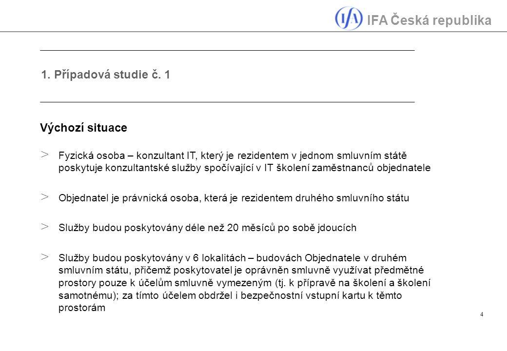 IFA Česká republika 4 1. Případová studie č. 1 Výchozí situace > Fyzická osoba – konzultant IT, který je rezidentem v jednom smluvním státě poskytuje