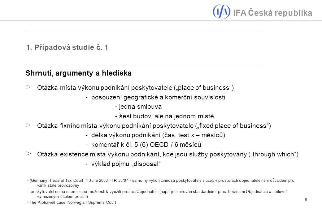 """IFA Česká republika 5 1. Případová studie č. 1 Shrnutí, argumenty a hlediska > Otázka místa výkonu podnikání poskytovatele (""""place of business"""") - pos"""