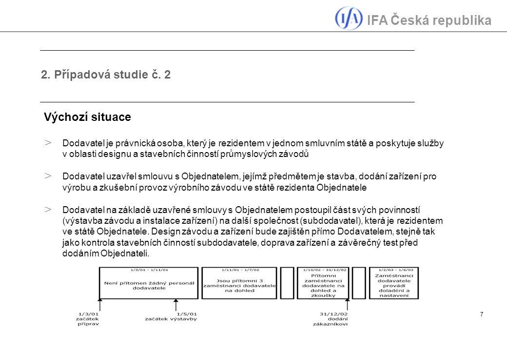 IFA Česká republika 7 2. Případová studie č. 2 Výchozí situace > Dodavatel je právnická osoba, který je rezidentem v jednom smluvním státě a poskytuje