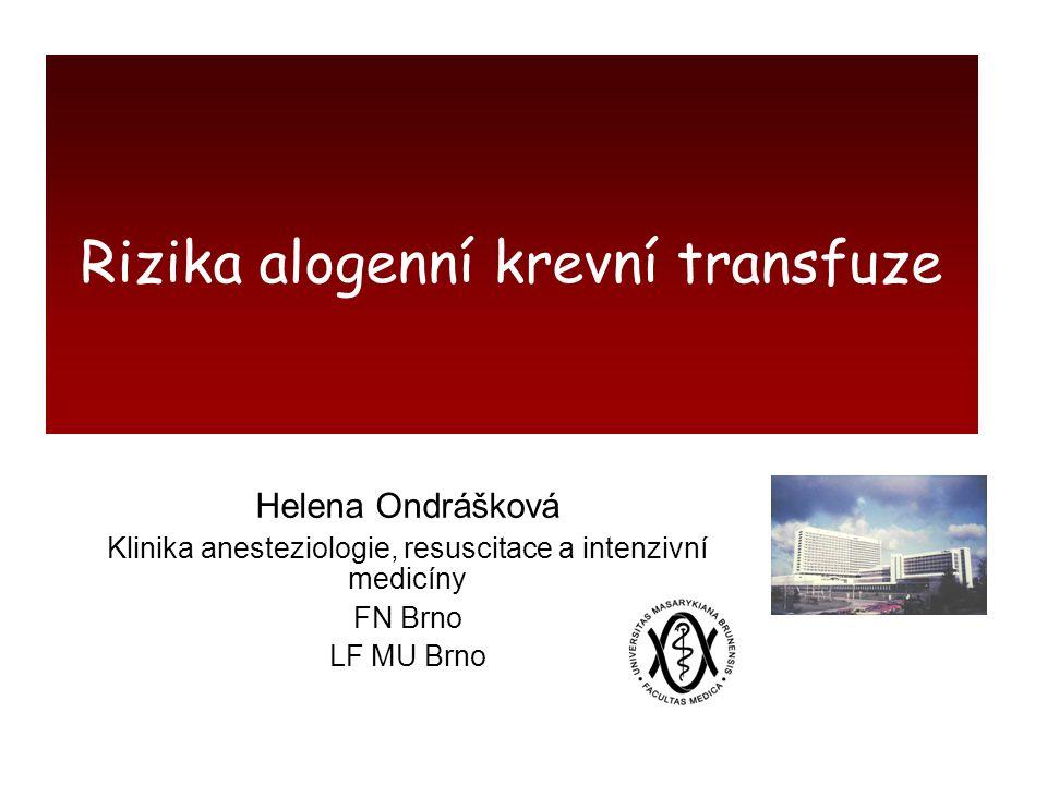 Helena Ondrášková Klinika anesteziologie, resuscitace a intenzivní medicíny FN Brno LF MU Brno Rizika alogenní krevní transfuze