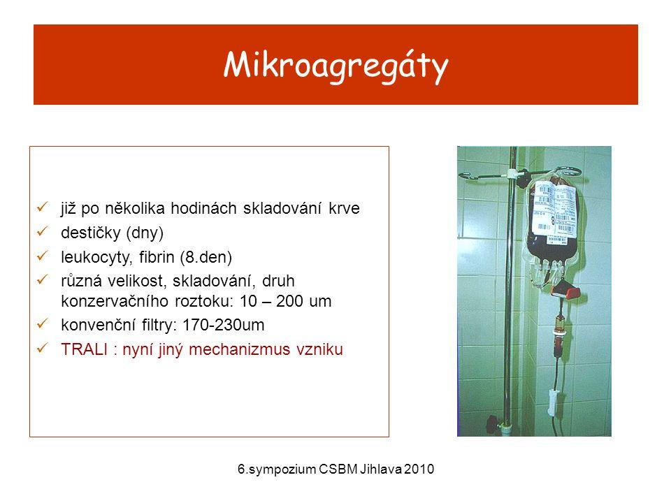 6.sympozium CSBM Jihlava 2010 již po několika hodinách skladování krve destičky (dny) leukocyty, fibrin (8.den) různá velikost, skladování, druh konzervačního roztoku: 10 – 200 um konvenční filtry: 170-230um TRALI : nyní jiný mechanizmus vzniku Mikroagregáty
