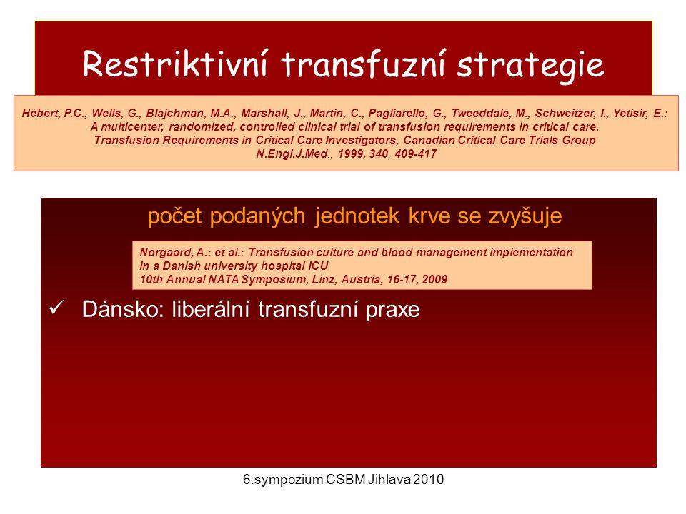 6.sympozium CSBM Jihlava 2010 Restriktivní transfuzní strategie počet podaných jednotek krve se zvyšuje Dánsko: liberální transfuzní praxe Španělsko: populace 13%, dárcovství 19%, RBCT 25%  signifikantní nárůst po implantaci ULR (2002 – 2006), redukce obsahu Hb Hébert, P.C., Wells, G., Blajchman, M.A., Marshall, J., Martin, C., Pagliarello, G., Tweeddale, M., Schweitzer, I., Yetisir, E.: A multicenter, randomized, controlled clinical trial of transfusion requirements in critical care.