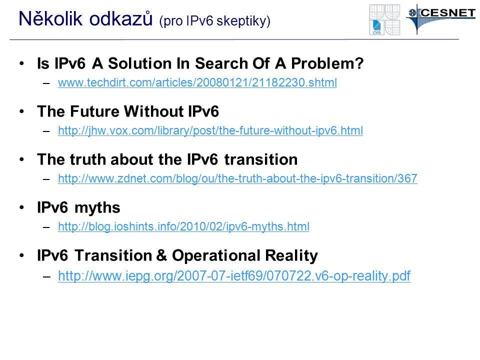 Několik odkazů (pro IPv6 skeptiky) Is IPv6 A Solution In Search Of A Problem? –www.techdirt.com/articles/20080121/21182230.shtmlwww.techdirt.com/artic