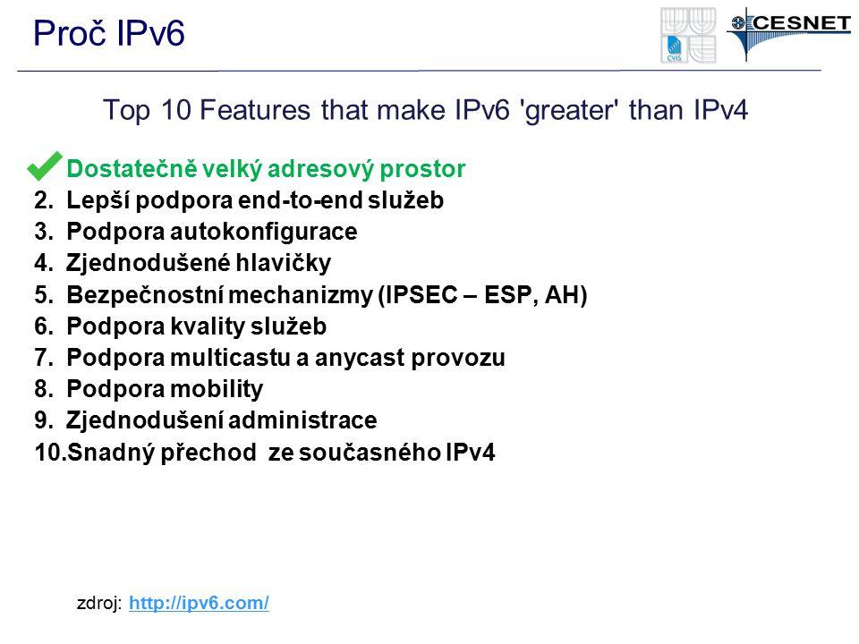 Proč IPv6 Top 10 Features that make IPv6 'greater' than IPv4 1.Dostatečně velký adresový prostor 2.Lepší podpora end-to-end služeb 3.Podpora autokonfi