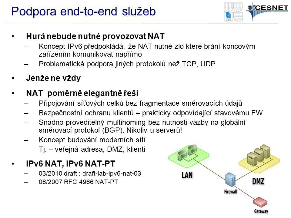 Podpora end-to-end služeb Hurá nebude nutné provozovat NAT –Koncept IPv6 předpokládá, že NAT nutné zlo které brání koncovým zařízením komunikovat např