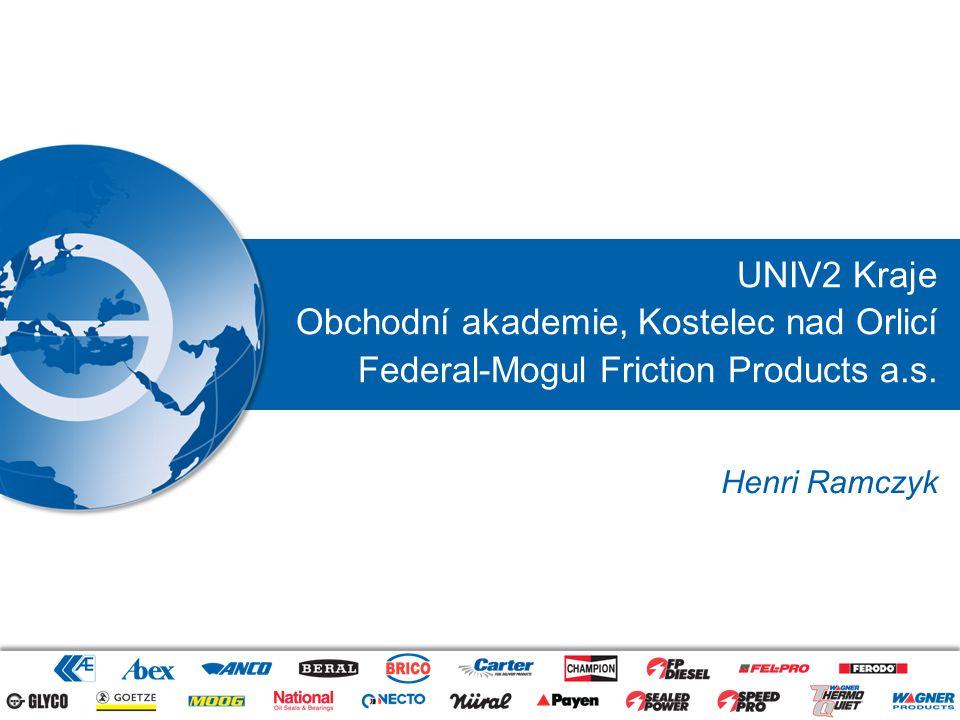 UNIV2 Kraje Obchodní akademie, Kostelec nad Orlicí Federal-Mogul Friction Products a.s. Henri Ramczyk