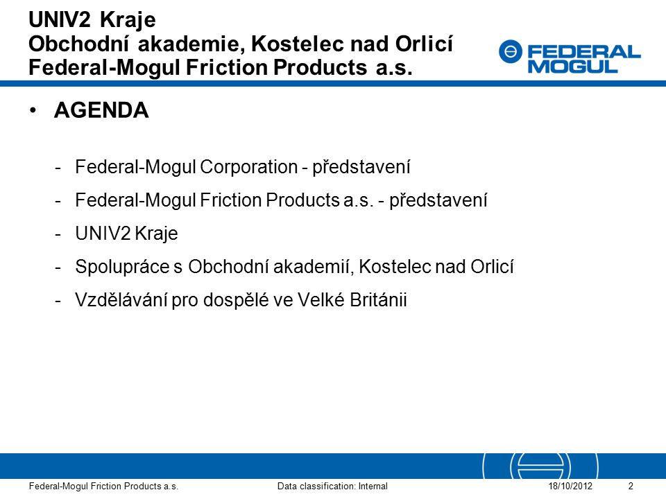 2Data classification: Internal18/10/2012 Federal-Mogul Friction Products a.s. AGENDA -Federal-Mogul Corporation - představení -Federal-Mogul Friction