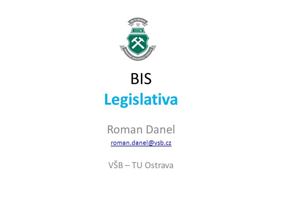 BIS Legislativa Roman Danel roman.danel@vsb.cz VŠB – TU Ostrava