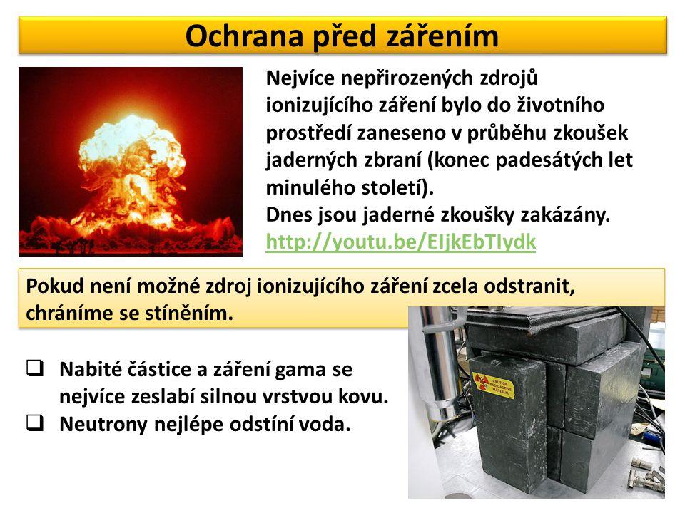 Ochrana před zářením Nejvíce nepřirozených zdrojů ionizujícího záření bylo do životního prostředí zaneseno v průběhu zkoušek jaderných zbraní (konec padesátých let minulého století).