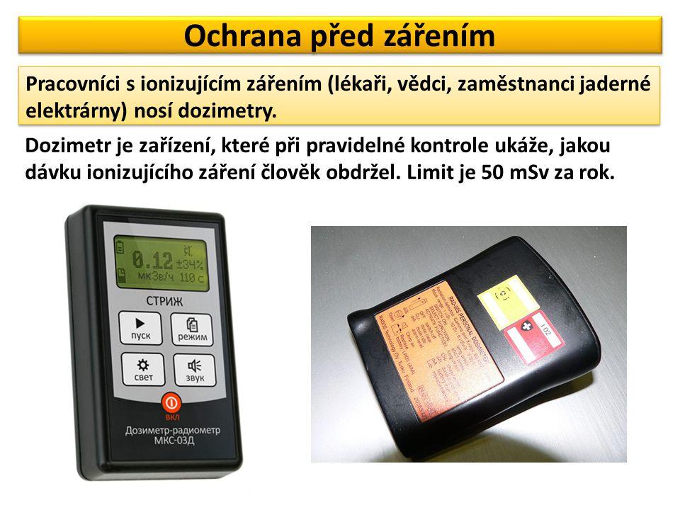 Ochrana před zářením Pracovníci s ionizujícím zářením (lékaři, vědci, zaměstnanci jaderné elektrárny) nosí dozimetry.