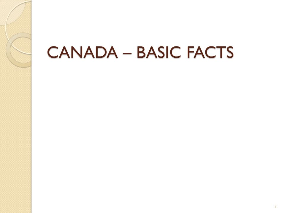 CANADA – BASIC FACTS 2