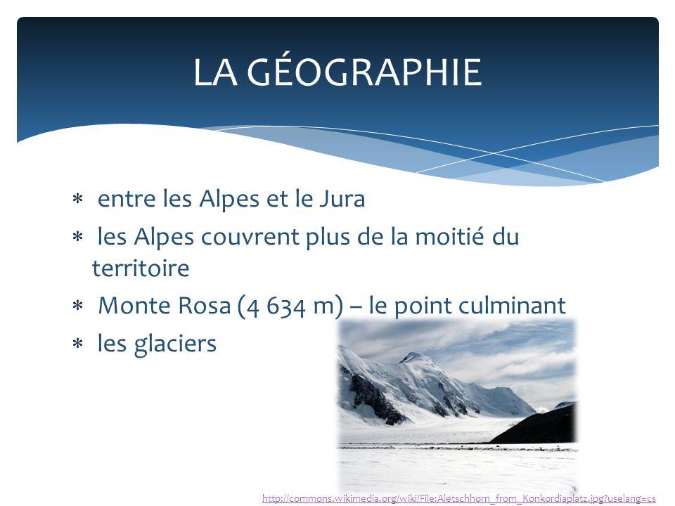  entre les Alpes et le Jura  les Alpes couvrent plus de la moitié du territoire  Monte Rosa (4 634 m) – le point culminant  les glaciers LA GÉOGRAPHIE http://commons.wikimedia.org/wiki/File:Aletschhorn_from_Konkordiaplatz.jpg?uselang=cs