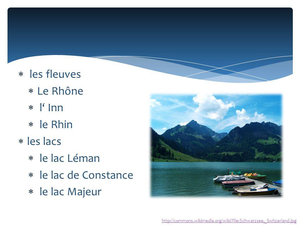  les fleuves  Le Rhône  l' Inn  le Rhin  les lacs  le lac Léman  le lac de Constance  le lac Majeur http://commons.wikimedia.org/wiki/File:Schwarzsee,_Switzerland.jpg