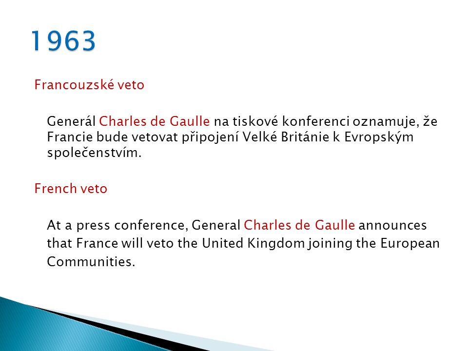 Francouzské veto Generál Charles de Gaulle na tiskové konferenci oznamuje, že Francie bude vetovat připojení Velké Británie k Evropským společenstvím.
