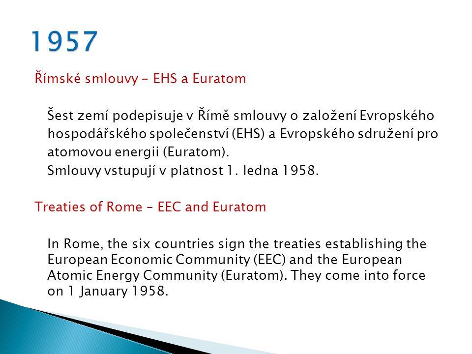 Římské smlouvy - EHS a Euratom Šest zemí podepisuje v Římě smlouvy o založení Evropského hospodářského společenství (EHS) a Evropského sdružení pro atomovou energii (Euratom).