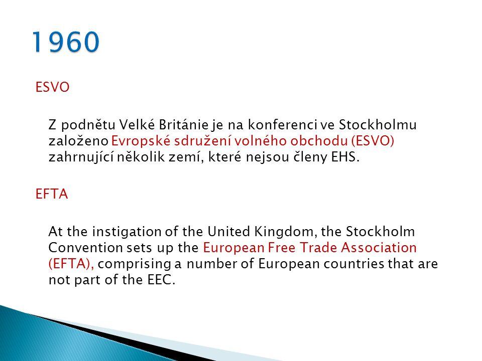 ESVO Z podnětu Velké Británie je na konferenci ve Stockholmu založeno Evropské sdružení volného obchodu (ESVO) zahrnující několik zemí, které nejsou členy EHS.