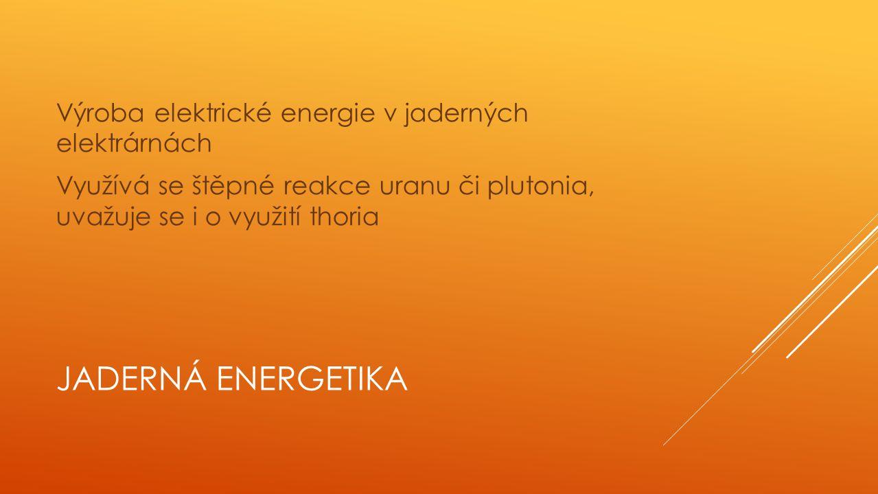 JADERNÁ ENERGETIKA Štěpná reakce Neutron pronikne do jádra uranu, je absorbován a tím se předá tomuto jádru tolik energie, že se rozkmitá a rozdělí se většinou na dva odštěpky Při rozštěpení jádra uranu se rovněž uvolní dva až tři rychlé neutrony