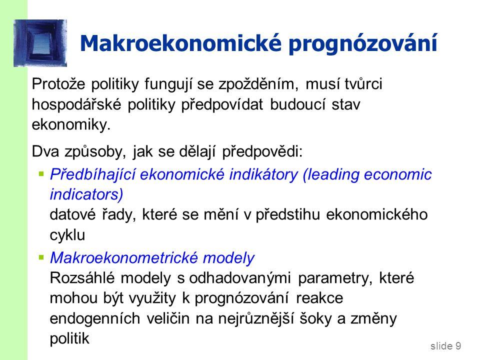 slide 9 Makroekonomické prognózování Protože politiky fungují se zpožděním, musí tvůrci hospodářské politiky předpovídat budoucí stav ekonomiky.