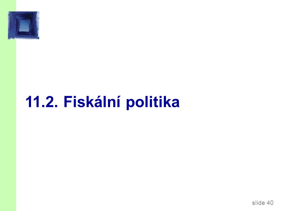 slide 40 11.2. Fiskální politika