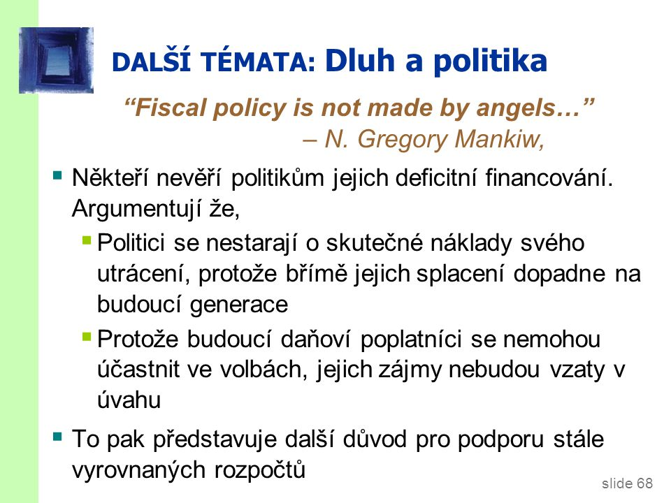 slide 68 DALŠÍ TÉMATA: Dluh a politika Fiscal policy is not made by angels… – N.