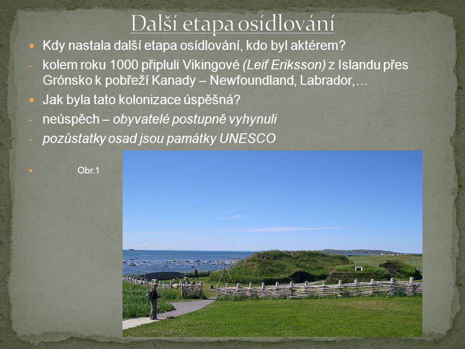 Kdy nastala další etapa osídlování, kdo byl aktérem? - kolem roku 1000 připluli Vikingové (Leif Eriksson) z Islandu přes Grónsko k pobřeží Kanady – Ne