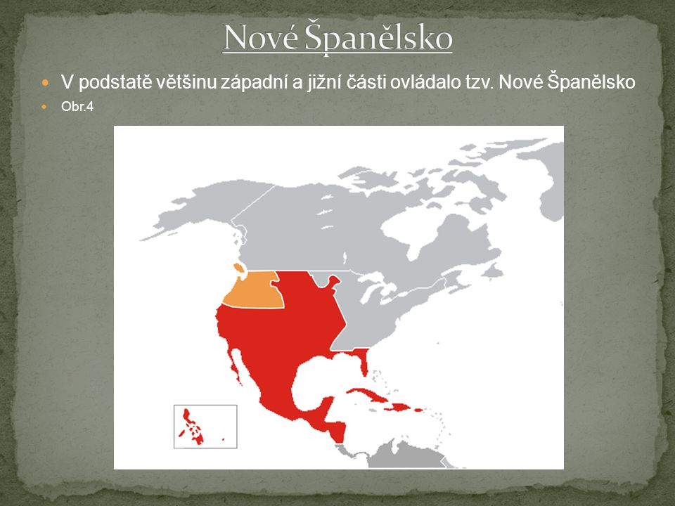 V podstatě většinu západní a jižní části ovládalo tzv. Nové Španělsko Obr.4