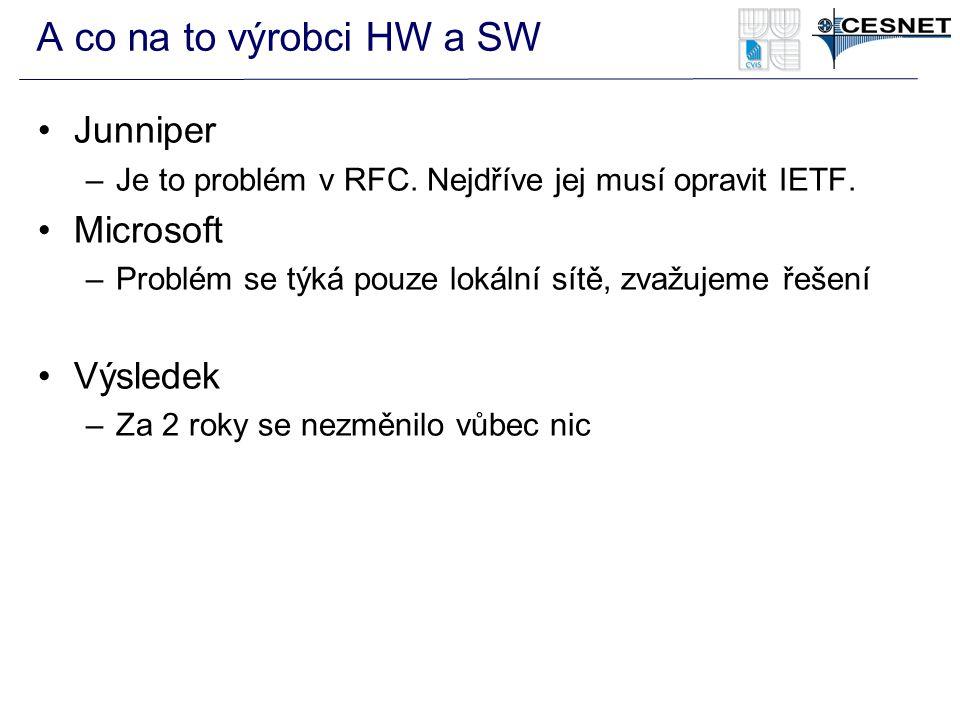 A co na to výrobci HW a SW Junniper –Je to problém v RFC. Nejdříve jej musí opravit IETF. Microsoft –Problém se týká pouze lokální sítě, zvažujeme řeš