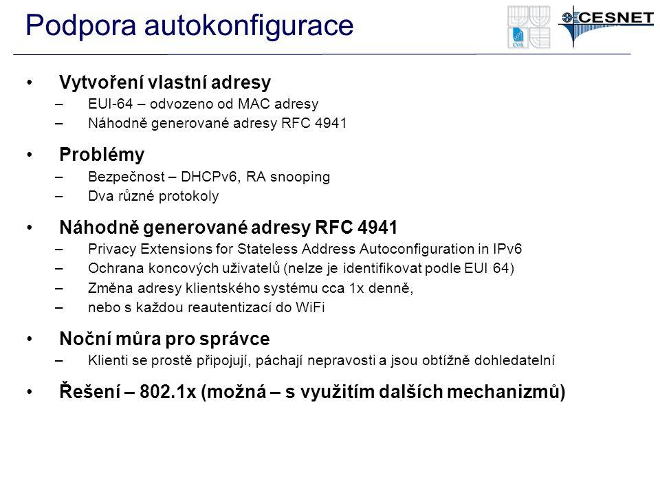 Podpora autokonfigurace Vytvoření vlastní adresy –EUI-64 – odvozeno od MAC adresy –Náhodně generované adresy RFC 4941 Problémy –Bezpečnost – DHCPv6, R