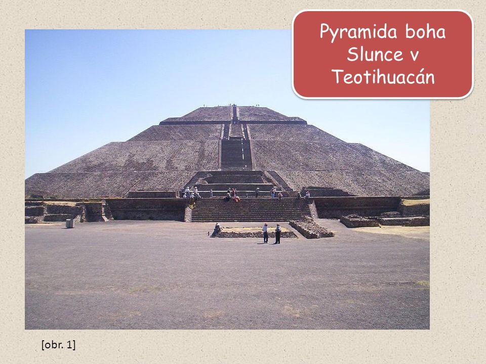 Pyramida boha Slunce v Teotihuacán [obr. 1]