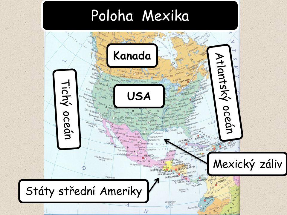 Poloha Mexika Tichý oceán Atlantský oceán USA Mexický záliv Státy střední Ameriky Kanada