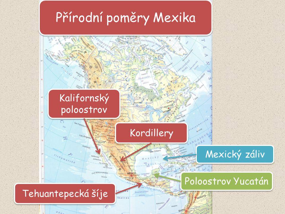 Přírodní poměry Mexika Kordillery Poloostrov Yucatán Mexický záliv Kalifornský poloostrov Tehuantepecká šíje