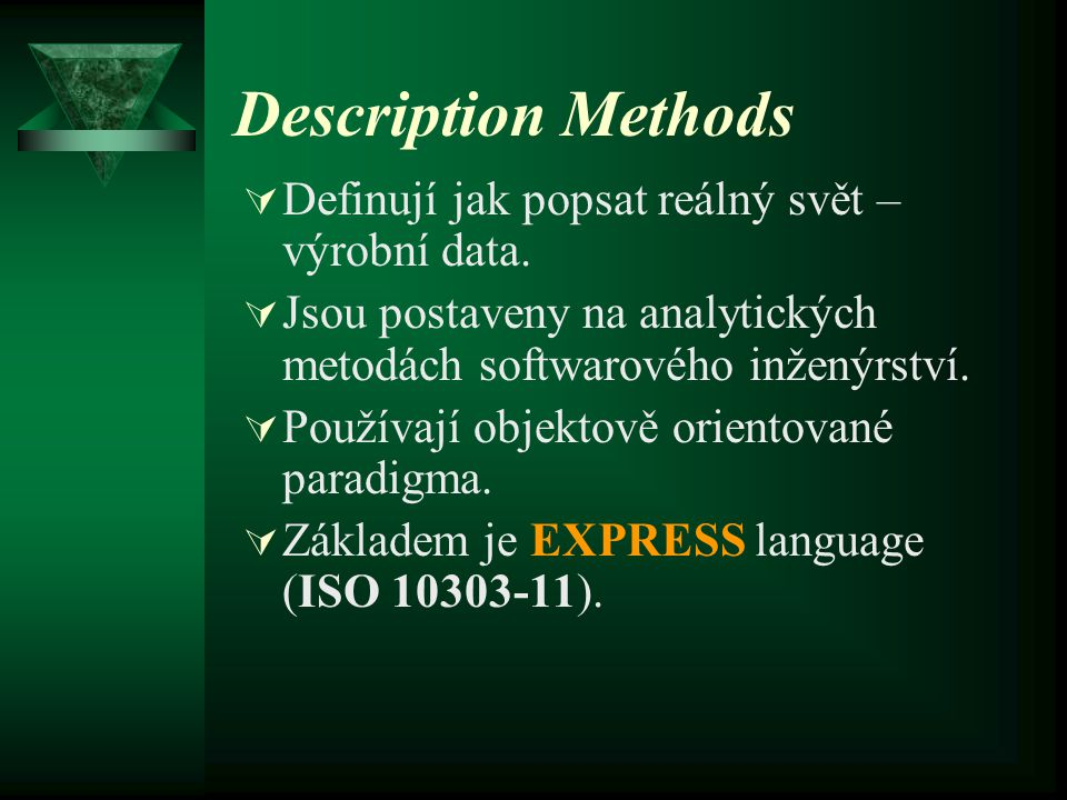 EXPRESS language (definice 3D bodu) ENTITY Point3D SUBTYPE OF (Point); z : REAL; END_ENTITY;