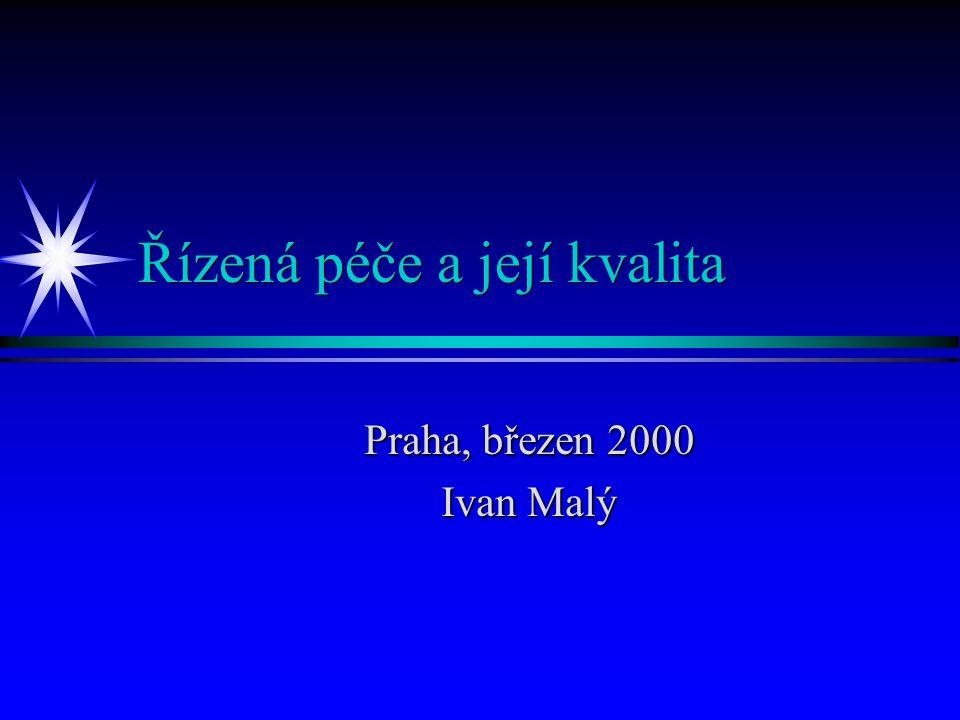 Řízená péče a její kvalita Praha, březen 2000 Ivan Malý