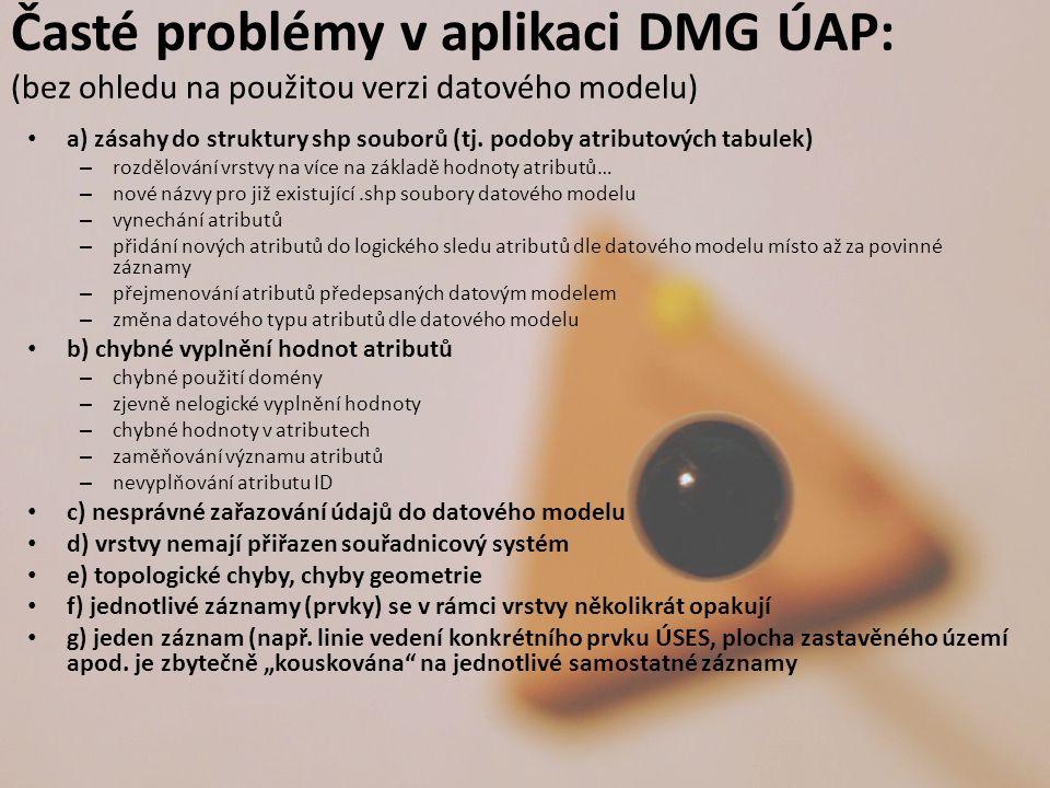 Časté problémy v aplikaci DMG ÚAP: (bez ohledu na použitou verzi datového modelu) a) zásahy do struktury shp souborů (tj. podoby atributových tabulek)