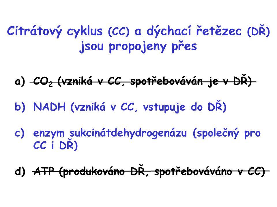 Citrátový cyklus (CC) a dýchací řetězec (DŘ) jsou propojeny přes a)CO 2 (vzniká v CC, spotřebováván je v DŘ) b)NADH (vzniká v CC, vstupuje do DŘ) c)en