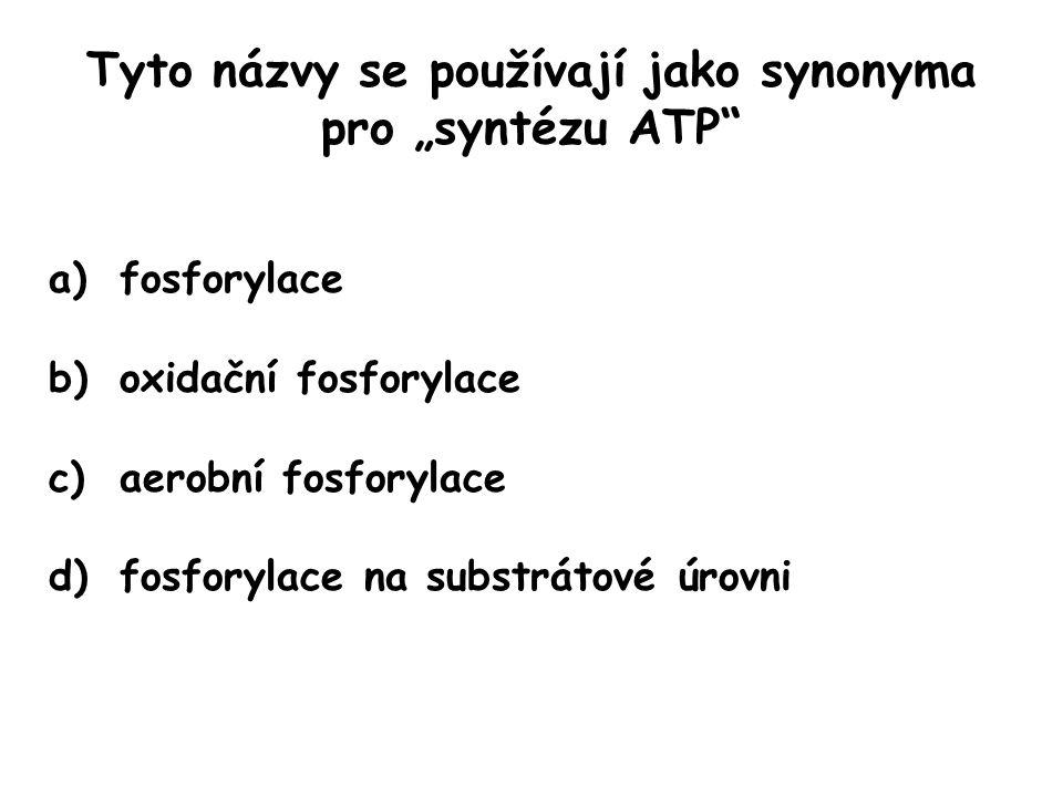 """Tyto názvy se používají jako synonyma pro """"syntézu ATP"""" a)fosforylace b)oxidační fosforylace c)aerobní fosforylace d)fosforylace na substrátové úrovni"""
