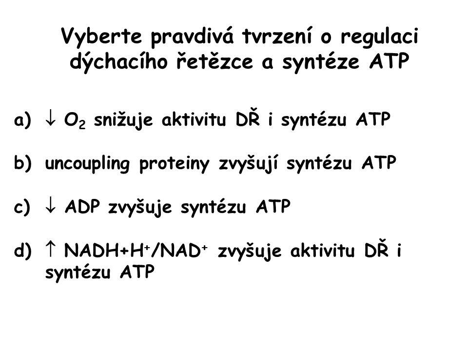 Vyberte pravdivá tvrzení o regulaci dýchacího řetězce a syntéze ATP a)  O 2 snižuje aktivitu DŘ i syntézu ATP b)uncoupling proteiny zvyšují syntézu A