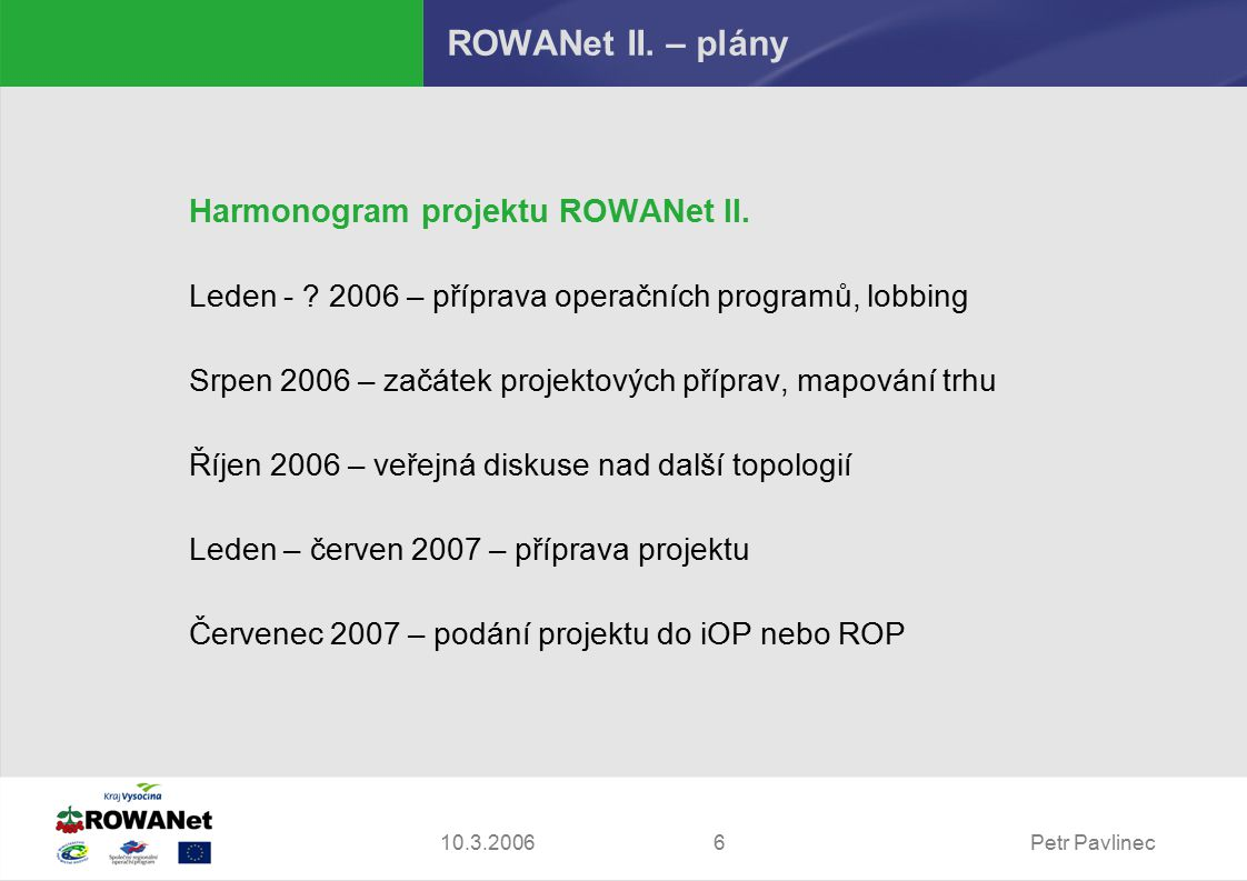 Petr Pavlinec610.3.2006 ROWANet II. – plány Harmonogram projektu ROWANet II.