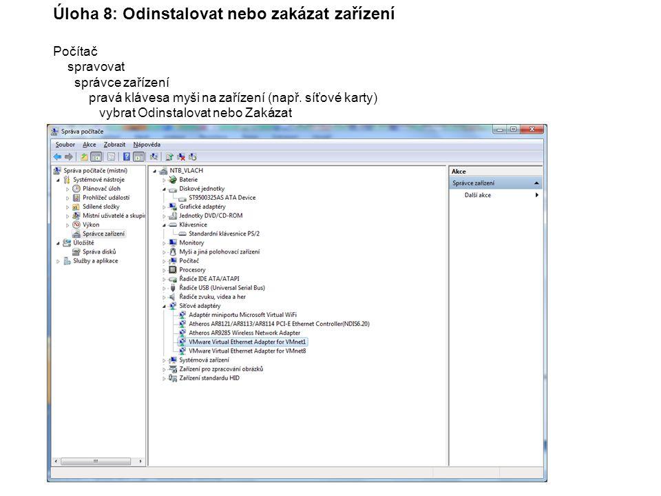 Úloha 8: Odinstalovat nebo zakázat zařízení Počítač spravovat správce zařízení pravá klávesa myši na zařízení (např.
