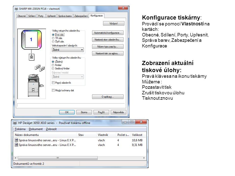 Konfigurace tiskárny: Provádí se pomocí Vlastností na kartách: Obecné, Sdílení, Porty, Upřesnit, Správa barev, Zabezpečení a Konfigurace Zobrazení aktuální tiskové úlohy: Pravá klávesa na ikonu tiskárny Můžeme : Pozastavit tisk Zrušit tiskovou úlohu Tisknout znovu
