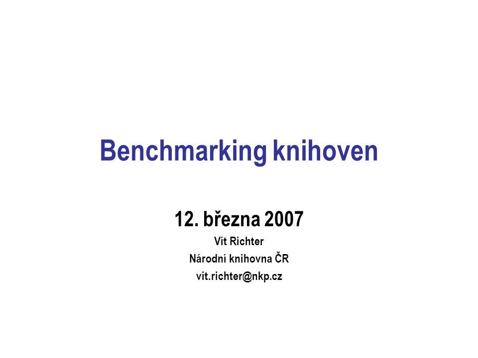 Benchmarking knihoven 12. března 2007 Vít Richter Národní knihovna ČR vit.richter@nkp.cz