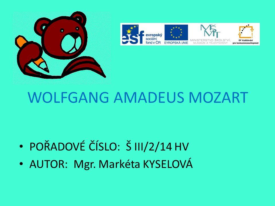 WOLFGANG AMADEUS MOZART POŘADOVÉ ČÍSLO: Š III/2/14 HV AUTOR: Mgr. Markéta KYSELOVÁ