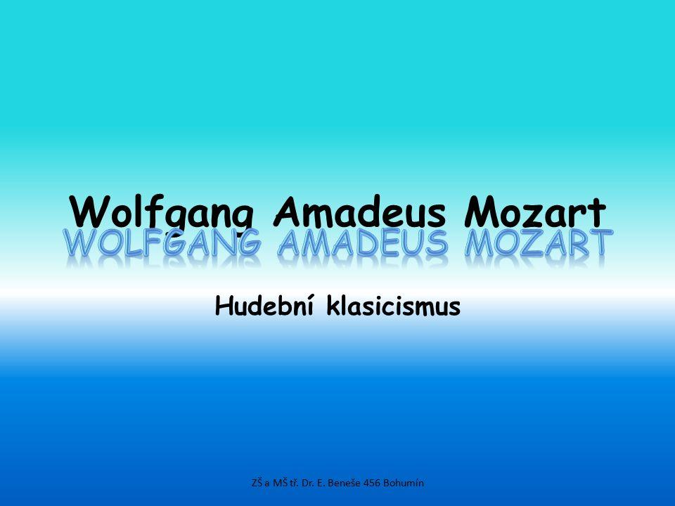 Wolfgang Amadeus Mozart Hudební klasicismus ZŠ a MŠ tř. Dr. E. Beneše 456 Bohumín